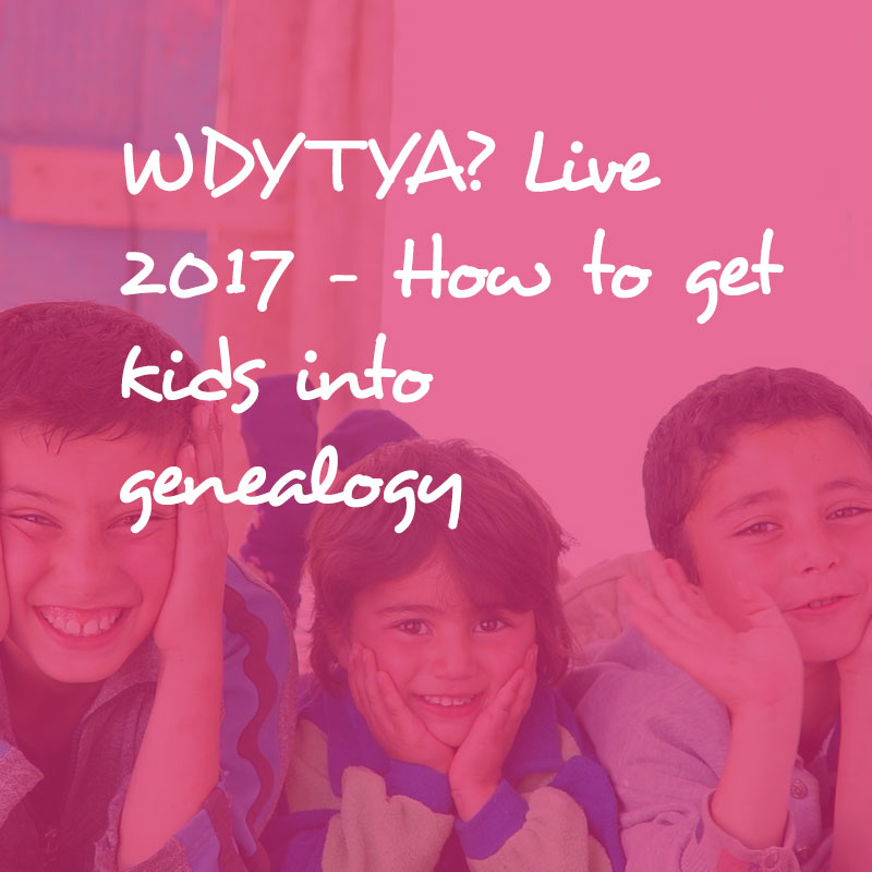 WDYTYA? Live 2017 – How to get kids into genealogy