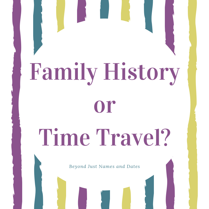 Family History or Time Travel?